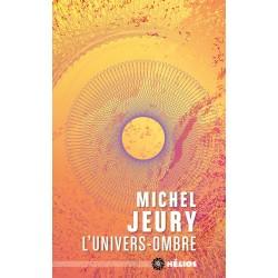 L'univers ombre - Michel Jeury