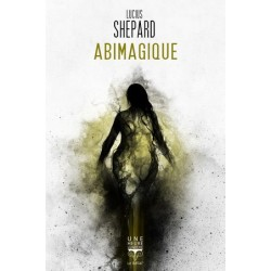 Abimagique - Lucius Shepard